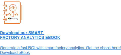 Download our SMART  FACTORY ANALYTICS EBOOK  Generate a fast ROI with smart factory analytics. Get the ebook here! Download eBook